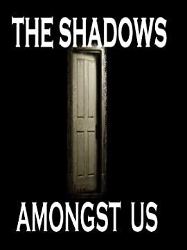 The Shadows Amongst Us